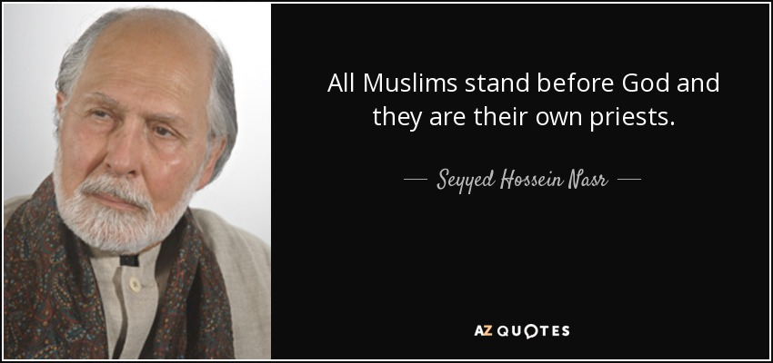 All Muslims stand before God and they are their own priests. - Seyyed Hossein Nasr