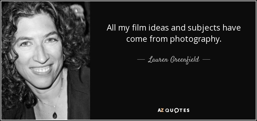 All my film ideas and subjects have come from photography. - Lauren Greenfield