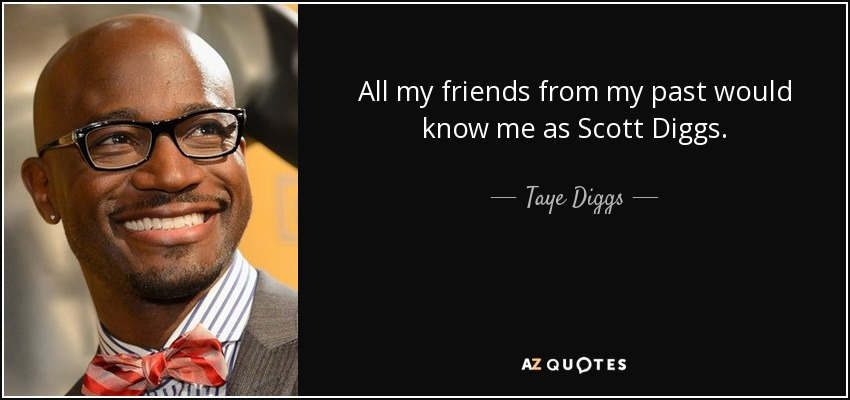 All my friends from my past would know me as Scott Diggs. - Taye Diggs
