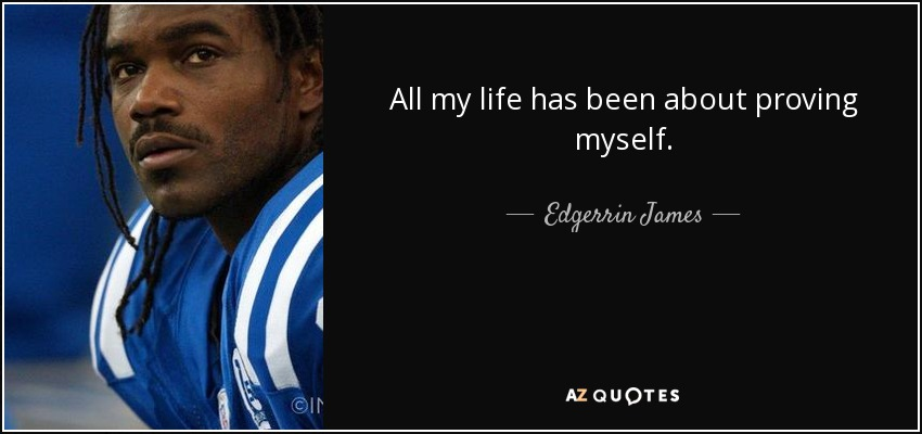 All my life has been about proving myself. - Edgerrin James