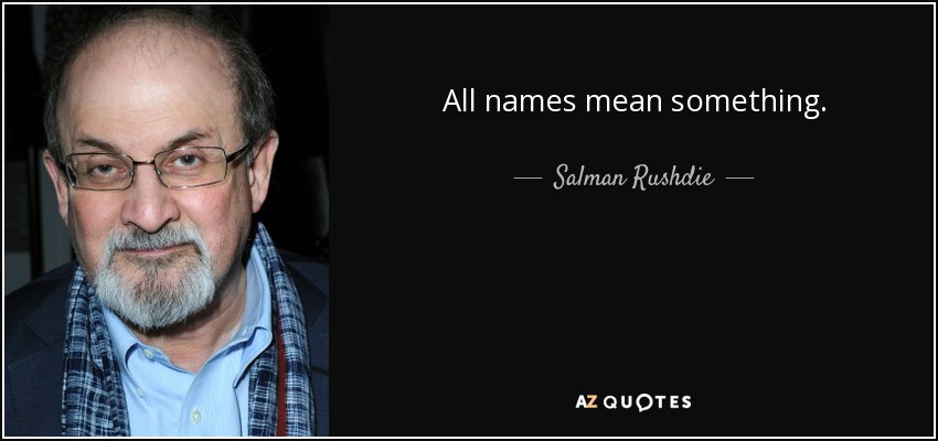 All names mean something. - Salman Rushdie