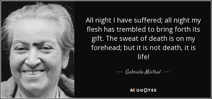 Gabriela Mistral Quote All Night I Have Suffered All Night My