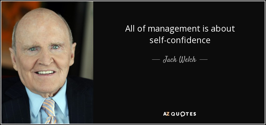 All of management is about self-confidence - Jack Welch