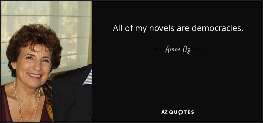 All of my novels are democracies. - Amos Oz