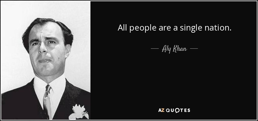 All people are a single nation. - Aly Khan