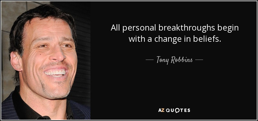 All personal breakthroughs begin with a change in beliefs. - Tony Robbins