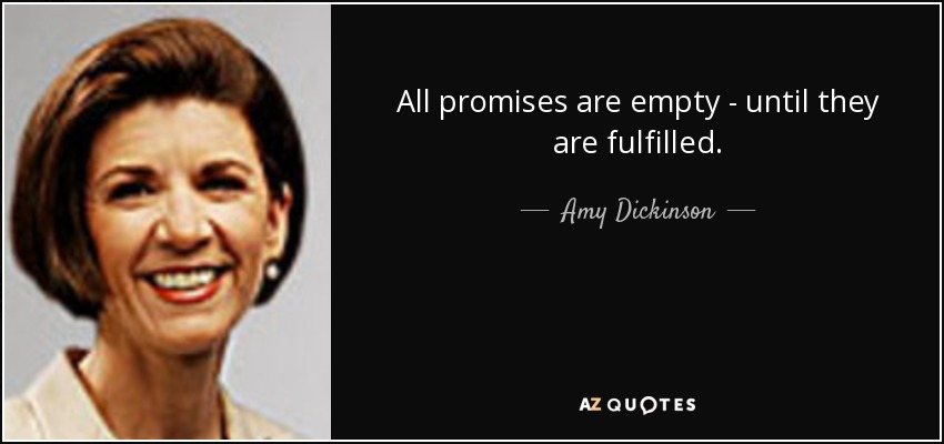 All promises are empty - until they are fulfilled. - Amy Dickinson