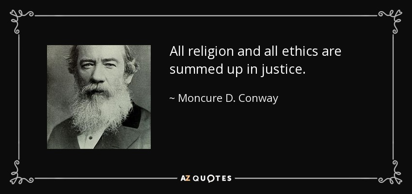 All religion and all ethics are summed up in justice. - Moncure D. Conway