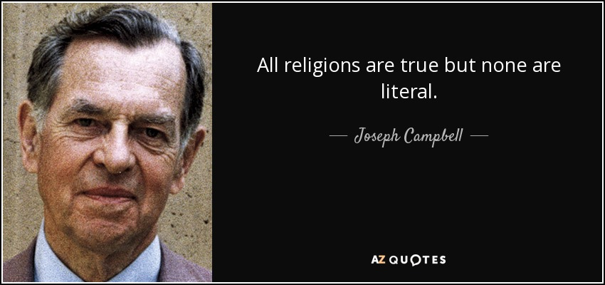 All religions are true but none are literal. - Joseph Campbell