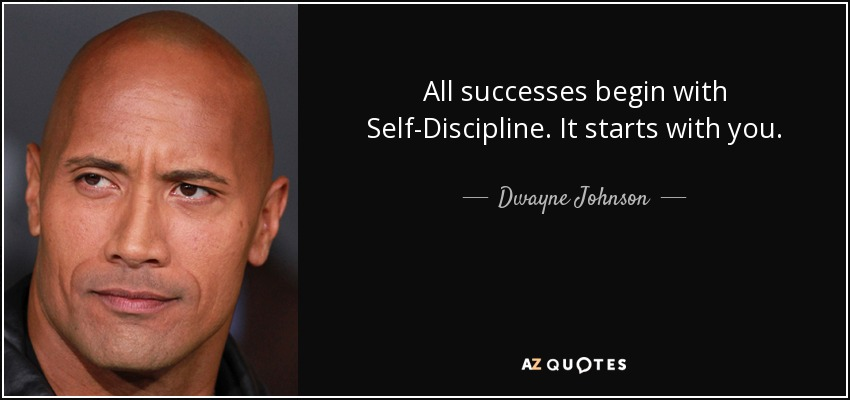 All successes begin with Self-Discipline. It starts with you. - Dwayne Johnson