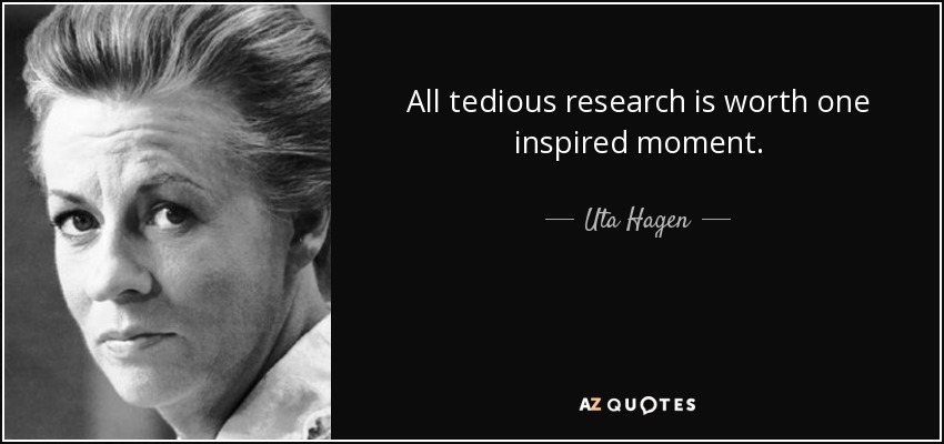 Quotes On Research Cool Uta Hagen Quote All Tedious Research Is Worth One Inspired Moment.