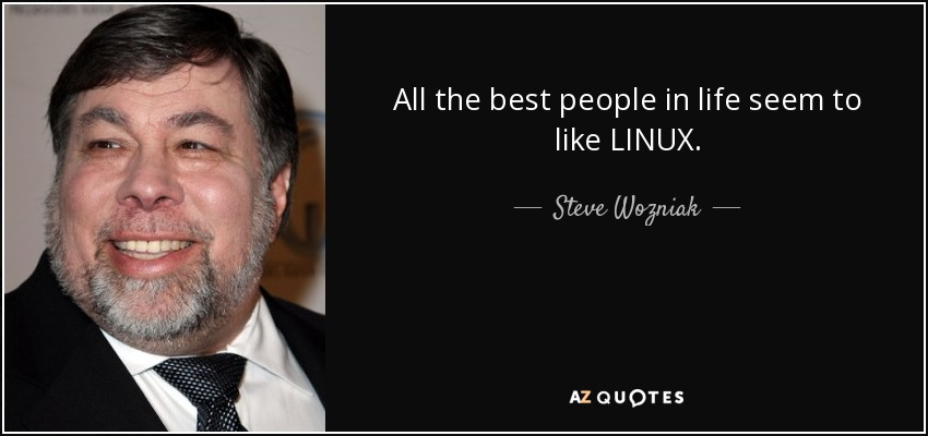 All the best people in life seem to like LINUX. - Steve Wozniak