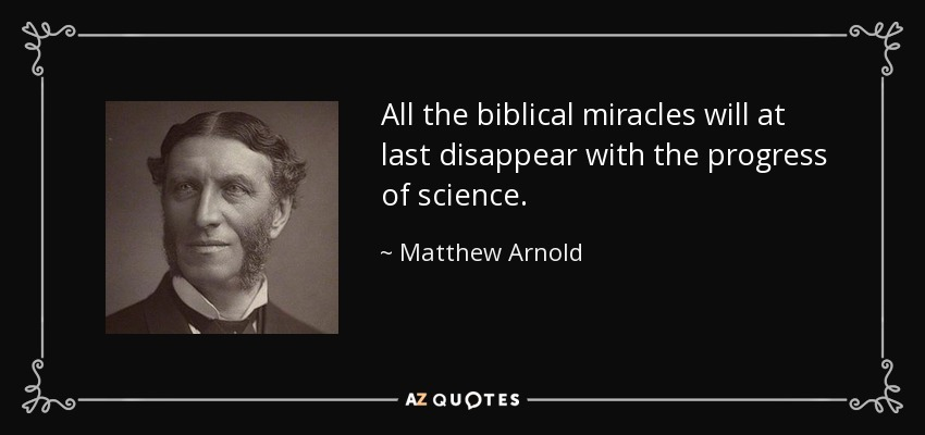 All the biblical miracles will at last disappear with the progress of science. - Matthew Arnold