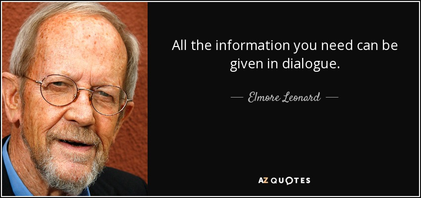 All the information you need can be given in dialogue. - Elmore Leonard