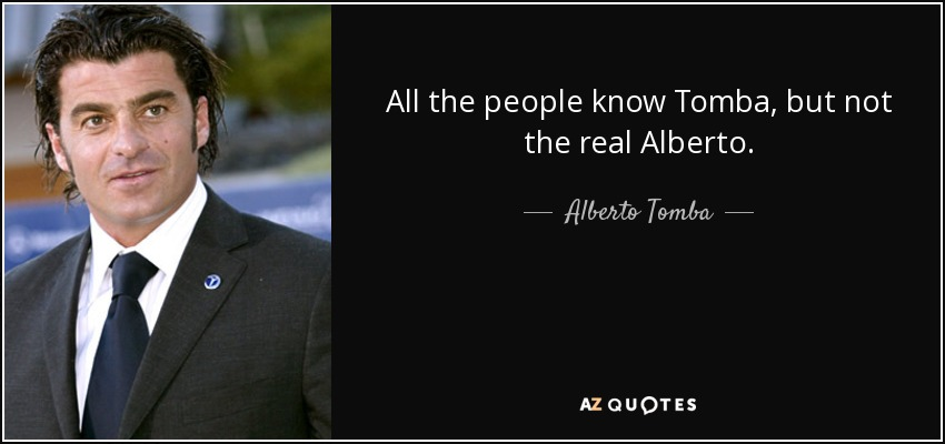 All the people know Tomba, but not the real Alberto. - Alberto Tomba