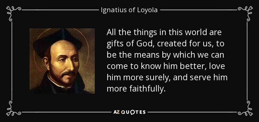 ignatius of loyola quote all the things in this world are