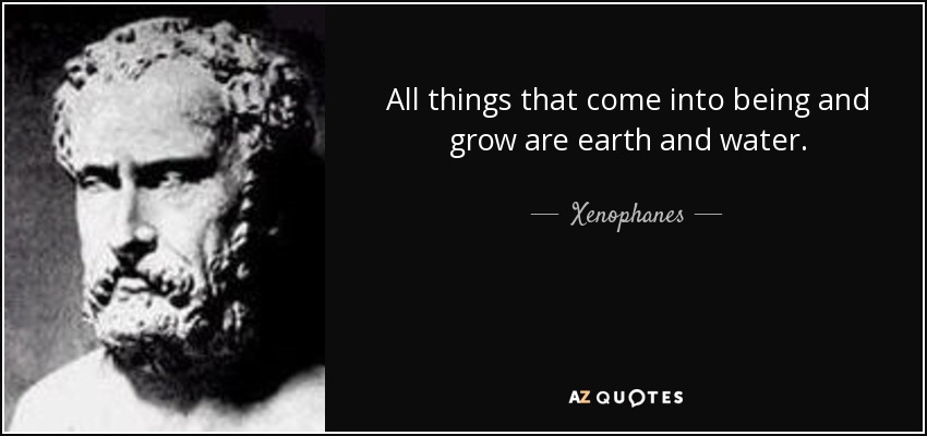 Xenophanes quote: All things that come into being and grow ...