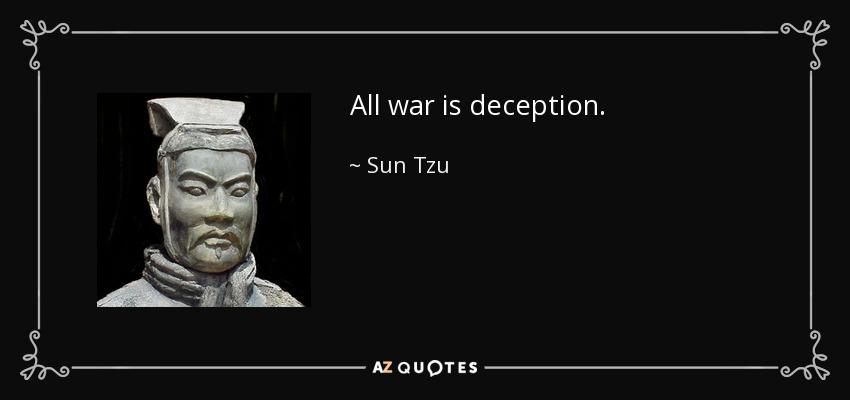 All war is deception. - Sun Tzu