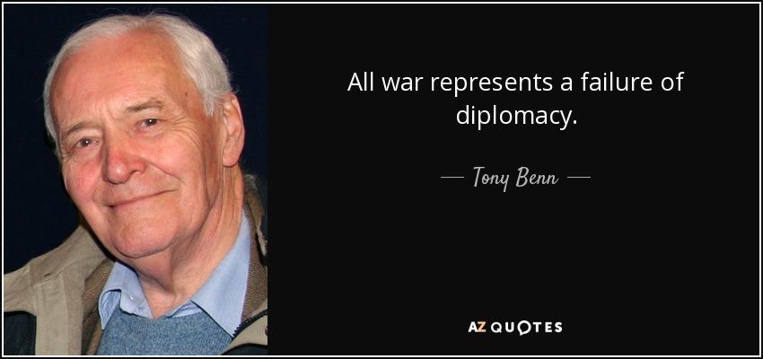 All war represents a failure of diplomacy. - Tony Benn