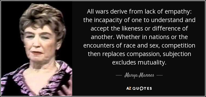 Marya Mannes Quote All Wars Derive From Lack Of Empathy The