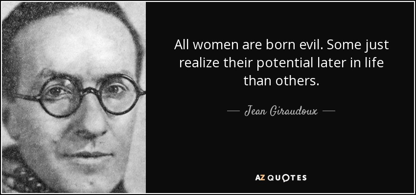 Jean Giraudoux quote: All women are born evil. Some just realize
