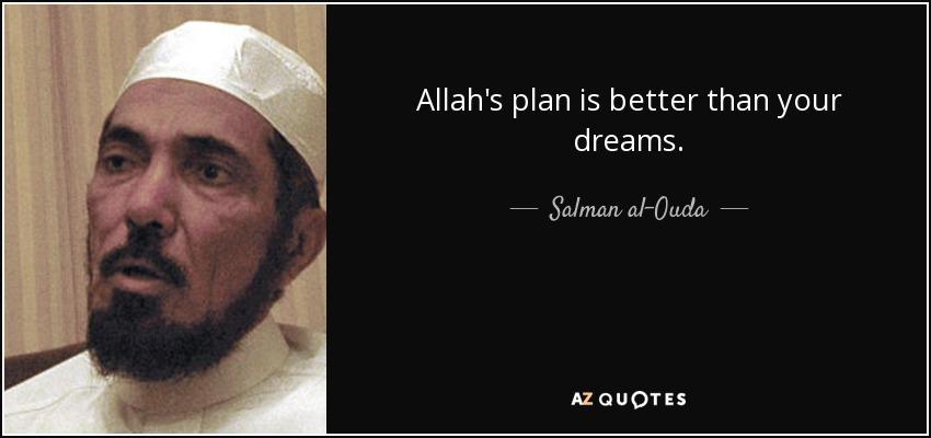 Allah's plan is better than your dreams. - Salman al-Ouda
