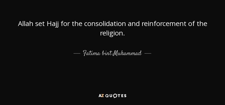 Fatima bint Muhammad quote: Allah set Hajj for the consolidation and