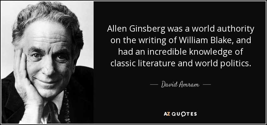 Allen Ginsberg was a world authority on the writing of William Blake, and had an incredible knowledge of classic literature and world politics. - David Amram