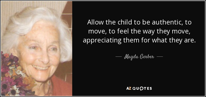 Magda Gerber Quote: Allow The Child To Be Authentic, To
