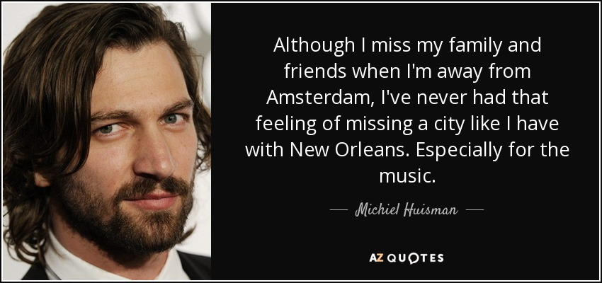 Michiel Huisman quote: Although I miss my family and friends ...