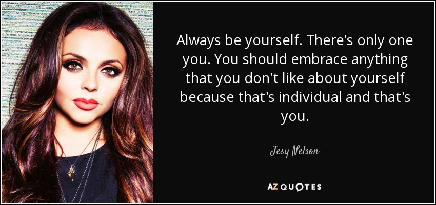 Jesy Nelson Quote Always Be Yourself Theres Only One You You