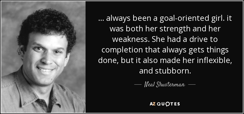 Neal Shusterman Quote Always Been A Goal Oriented Girl It Was