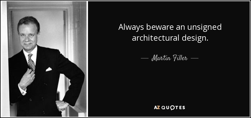 Always beware an unsigned architectural design. - Martin Filler
