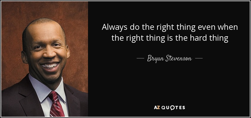 Bryan Stevenson Quote Always Do The Right Thing Even When The Right