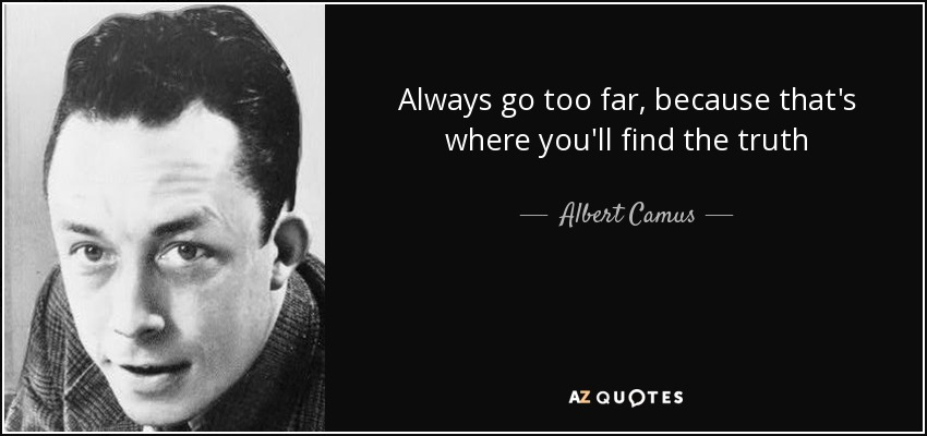 """a picture of Camus alongside a black area with """"Always go too far, because that's where you'll find the truth. - Albert Camus - AZ Quotes"""" written"""