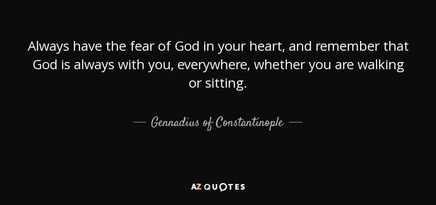 Gennadius Of Constantinople Quote Always Have The Fear Of God In