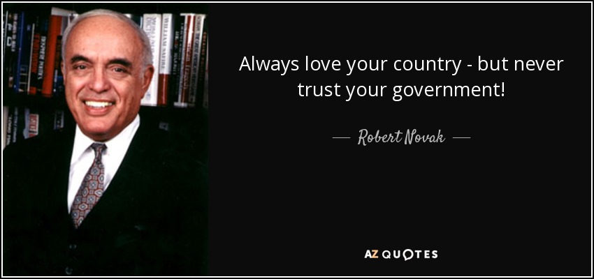 Robert Novak Quote Always Love Your Country But Never Trust Your