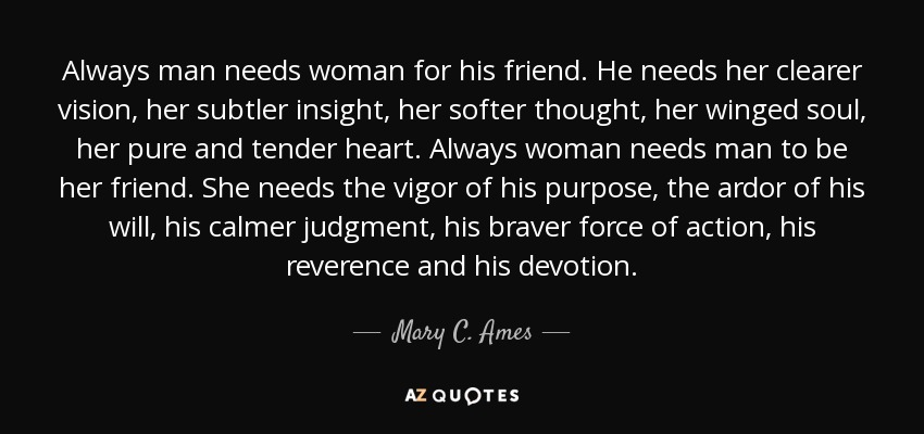 Mary C Ames Quote Always Man Needs Woman For His Friend He Needs