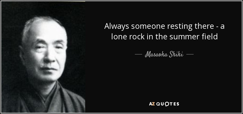 Always someone resting there - a lone rock in the summer field - Masaoka Shiki