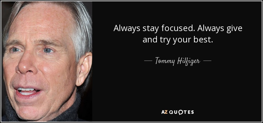 Tommy Hilfiger Quote: Always Stay Focused. Always Give And