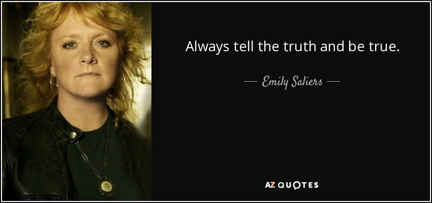 Always tell the truth and be true. - Emily Saliers
