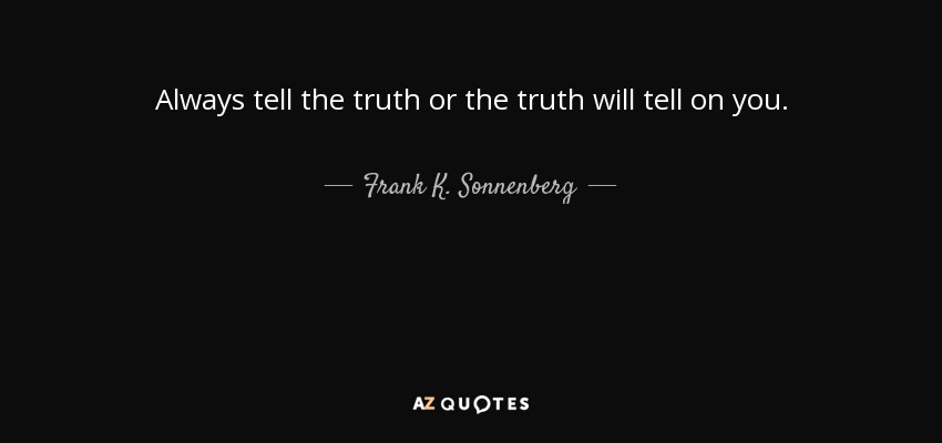 Frank K Sonnenberg Quote Always Tell The Truth Or The Truth Will