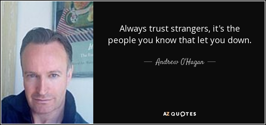 Andrew Ohagan Quote Always Trust Strangers Its The People You