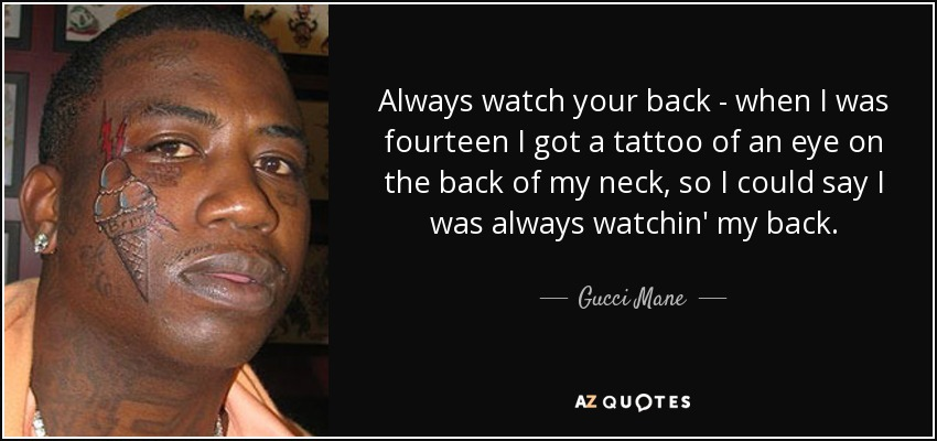 Gucci Mane Quote Always Watch Your Back When I Was Fourteen I