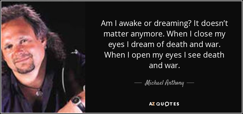 Michael Anthony Quote Am I Awake Or Dreaming It Doesnt Matter