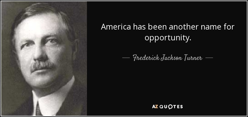 America has been another name for opportunity. - Frederick Jackson Turner