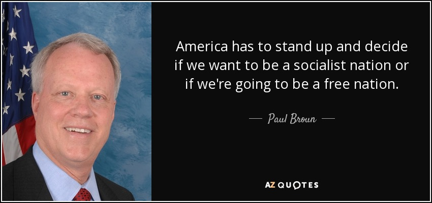 America has to stand up and decide if we want to be a socialist nation or if we're going to be a free nation. - Paul Broun