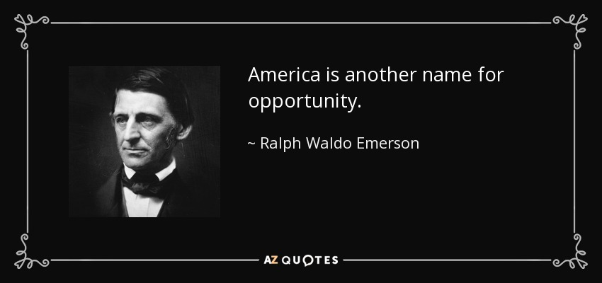 America is another name for opportunity. - Ralph Waldo Emerson