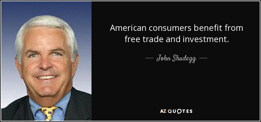 John Shadegg Quote  American Consumers Benefit From Free