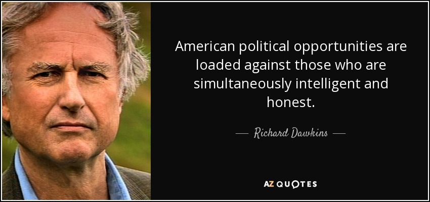 American political opportunities are loaded against those who are simultaneously intelligent and honest. - Richard Dawkins